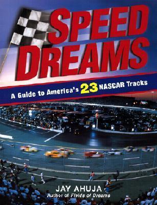 Speed Dreams: A Guide to Americas 23 Nascar Tracks  by  Jay Ahuja