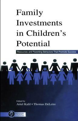 Family Investments in Childrens Potential: Resources and Parenting Behaviors That Promote Success  by  Ariel Kalil