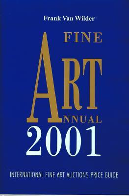 Fine Art Annual: International Fine Art Auctions Price Guide  by  Frank Van Wilder