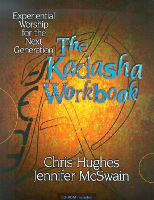 The Kadasha Workbook: Experiential Worship for the Next Generation [With CDROM]  by  Chris Hughes
