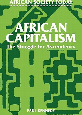 African Capitalism: The Struggle for Ascendency Paul T. Kennedy