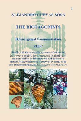 The Biotagonists   Bioenergemal Communication Belc  by  Alejandro Cuevas-Sosa