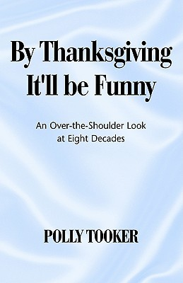 By Thanksgiving Itll Be Funny  by  Polly Tooker