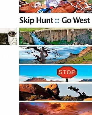 Skip Hunt Go West: Finding the Exotic Within the Mundane Skip Hunt