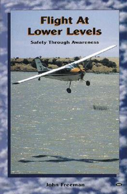Flight at Lower Levels: Safety Through Awareness  by  John Freeman