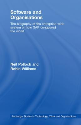 Software and Organisations. Routledge Studies in Technology, Work and Organizations. Neil Pollock