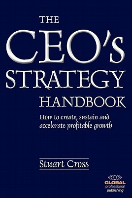 The CEOs Strategy Handbook: How to Create, Sustain and Accelerate Profit Growth  by  Stuart Cross