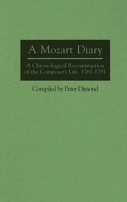 A Mozart Diary: A Chronological Reconstruction Of The Composers Life, 1761 1791 Peter Dimond