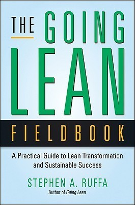 The Going Lean Fieldbook: A Practical Guide to Lean Transformation and Sustainable Success  by  Stephen A. Ruffa
