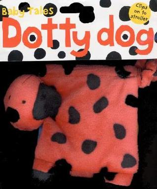 Baby Tales Dotty Dog  by  Roger Priddy