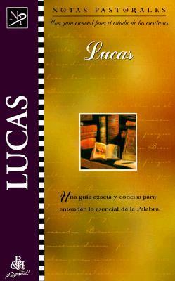 Lucas: Notas Pastorales: Una Guia Esencial Para El Estudio de Las Escrituras  by  Dana Gould