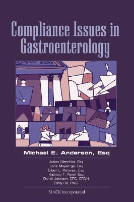 Compliance Issues in Gastroenterology  by  Michael E. Anderson