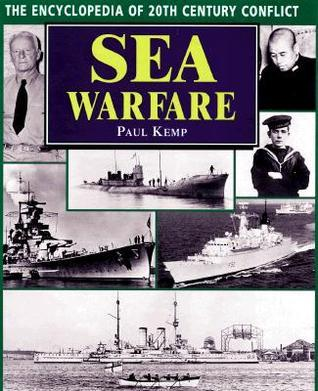 The Encyclopedia 20th Century Conflict: Sea Warfare  by  Paul Kemp