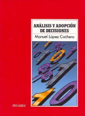 Analisis y Adopcion de Decisiones Manuel Lopez Cachero
