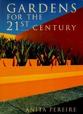 Gardens for the 21st Century  by  Anita Pereire