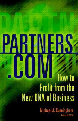 Partners.com: How To Profit From The New Dna Of Business Michael J. Cunningham