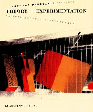 Andreas Papadakis Presents Theory + Experimentation: An Intellectual Extravaganza  by  Andreas C. Papadakis