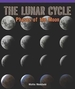 The Lunar Cycle: Phases Of The Moon  by  Mattie Metebole