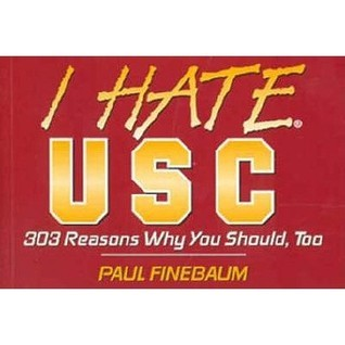 I hate USC: 303 reasons why you should, too  by  Paul Finebaum