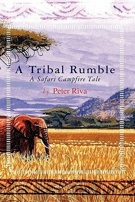A Tribal Rumble: A Safari Campfire Tale  by  Peter Riva