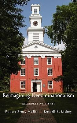 Reimagining Denominationalism: Interpretive Essays  by  Robert B. Mullin
