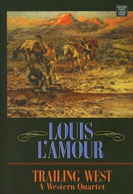 Trailing West: A Western Quartet  by  Louis LAmour