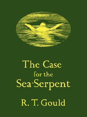 The Case for the Sea-Serpent  by  R. t. Gould