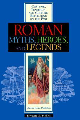 Roman Myths, Heroes & Legends  by  Dwayne E. Pickels