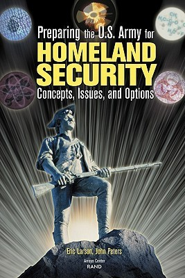 Preparing the U.S. Army for Homeland Security: Concepts, Issues, and Options  by  Eric Larson