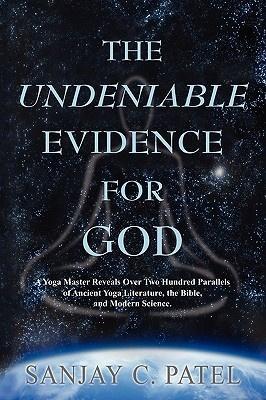 The Undeniable Evidence for God  by  Sanjay C. Patel