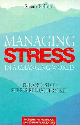 Managing Stress in a Changing World: The One-Step Stress-Reduction Kit  by  Susan Balfour