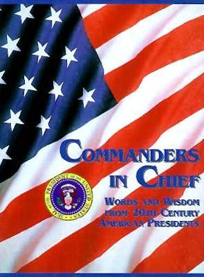 Commanders in Chief: Words and Wisdom from 20th Century American Presidents Marlene Rimler