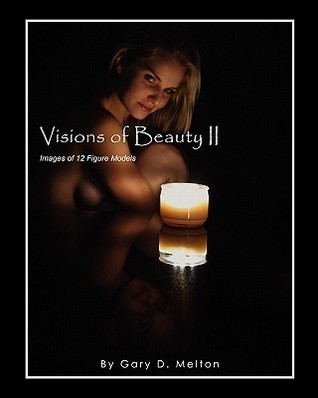 Visions of Beauty II: Images of 12 Figure Models  by  Gary D. Melton
