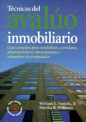 Tecnicas del Avaluo Inmobiliario: Guia Completa Para Vendedores, Corredores, Administradores, Inversionistas y Valuadores de Propiedades  by  William L. Ventolo, Jr.