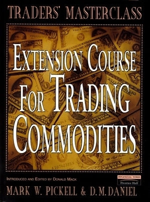 Pickell And Daniel Extension Course For Trading Commodities  by  Mark W. Pickell
