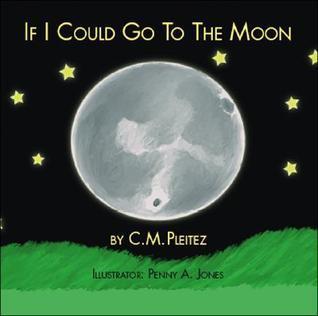 If I Could Go to the Moon: Si Yo Fuera a la Luna C.M. Pleitez