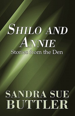 Shilo and Annie: Stories from the Den  by  Sandra Sue Buttler