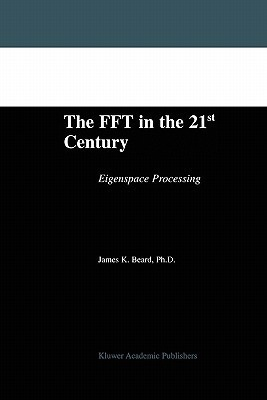 The FFT in the 21st Century: Eigenspace Processing James K. Beard