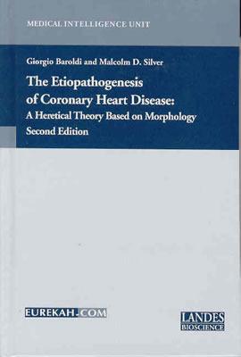 The Etiopathogenesis Of Coronary Heart Disease: A Heretical Theory Based On Morphology (Medical Intelligence Unit (Unnumbered:  2003).)  by  Giorgio Baroldi