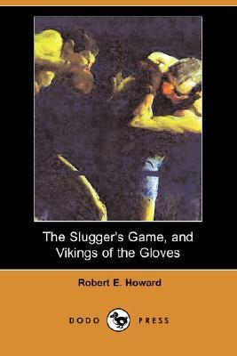 The Sluggers Game, And Vikings Of The Gloves Robert E. Howard