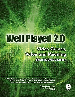 Well Played 2.0: Video Games, Value and Meaning Drew Davidson