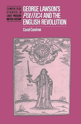 George Lawsons Politica and the English Revolution  by  Conal Condren