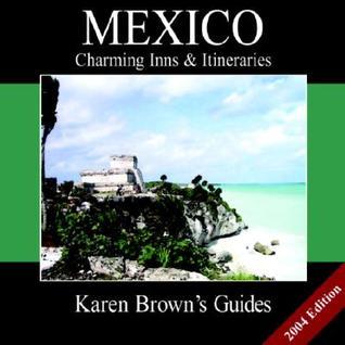 Karen Browns Mexico: Charming Inns & Itineraries 2004 Karen Brown