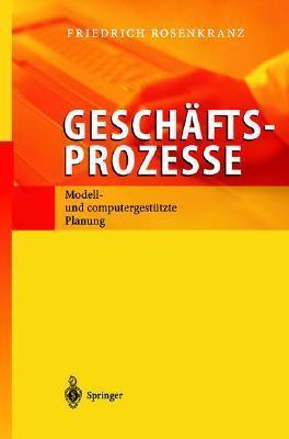 Geschäftsprozesse:  Modell  Und Computergestützte Planung  by  Friedrich Rosenkranz