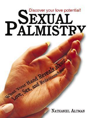 Sexual Palmistry: What Your Hand Reveals about Love, Sex, and Relationships  by  Nathaniel Altman