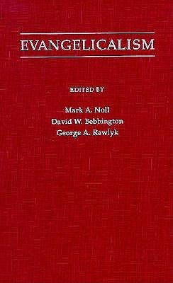 Evangelicalism: Comparative Studies of Popular Protestantism in North America, the British Isles, and Beyond, 1700-1990 Mark A. Noll