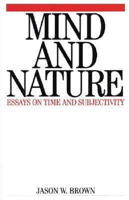 Mind And Nature: Essays On Time And Subjectivity  by  Jason Brown