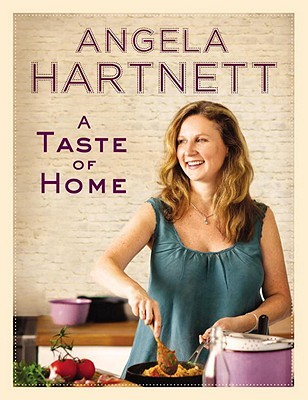 A Taste of Home: 200 Quick and Easy Recipes Angela Hartnett