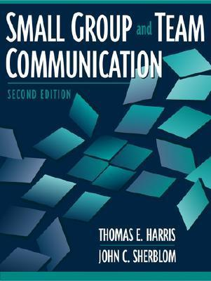 Small Group And Team Communication Thomas E. Harris