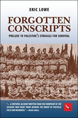 Forgotten Conscripts: Prelude to Palestines Struggle for Survival Eric Lowe